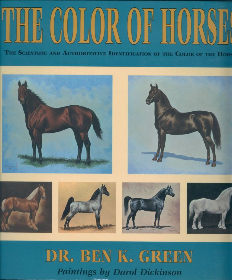 The Color of Horses: The Scientific and Authoritative Identification. Ben K. Green.