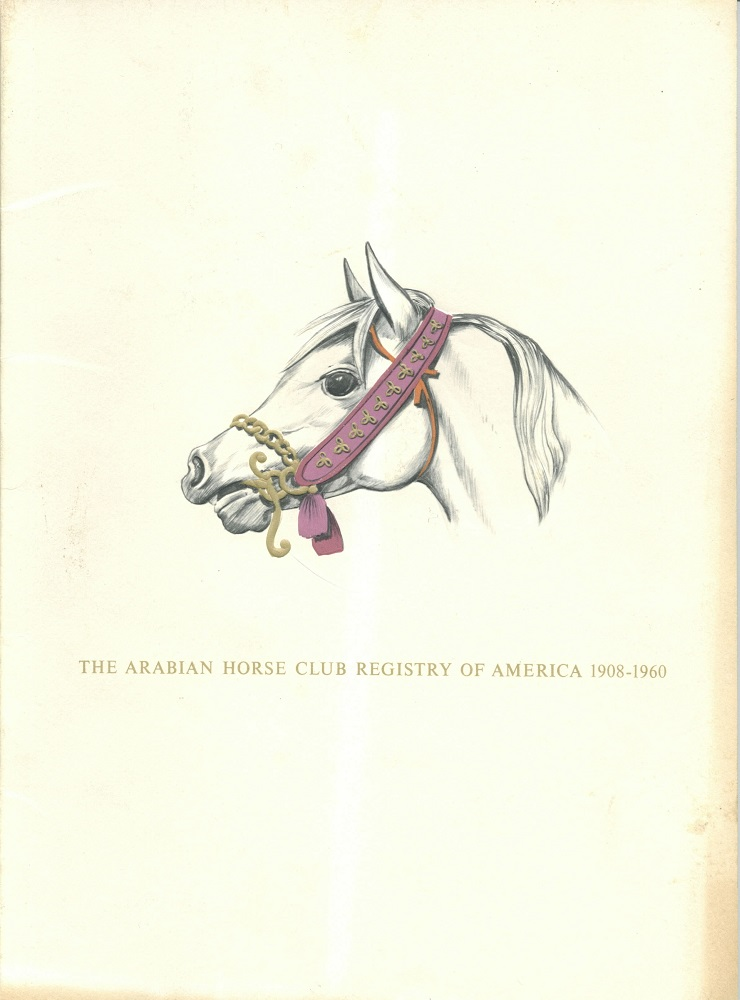 The Arabian Horse Club Registry of America 1908-1960. Arabian Horse Club Registry of America.
