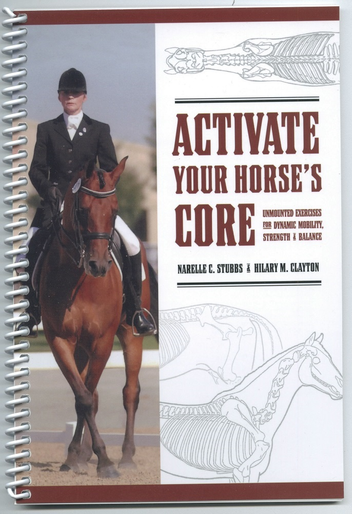 Activate Your Horse's Core: Unmounted Exercises [with DVD]. Hilary M. Clayton, , Narelle C. Stubbs.