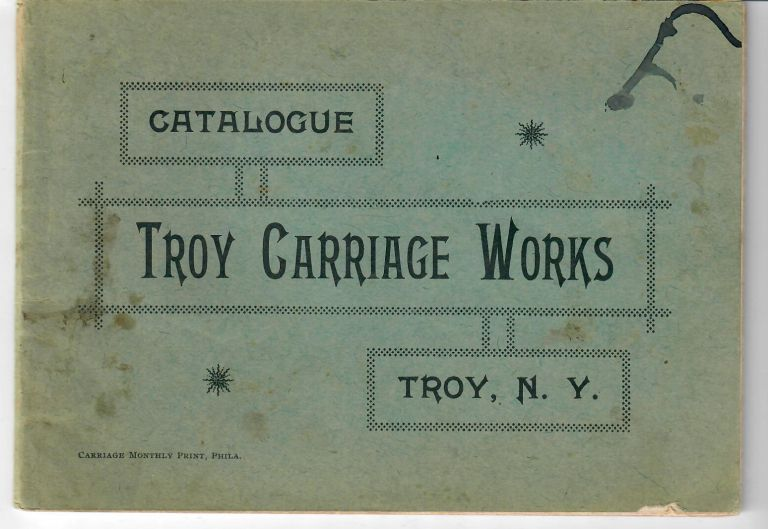 Catalogue. Troy Troy Carriage Works, NY.