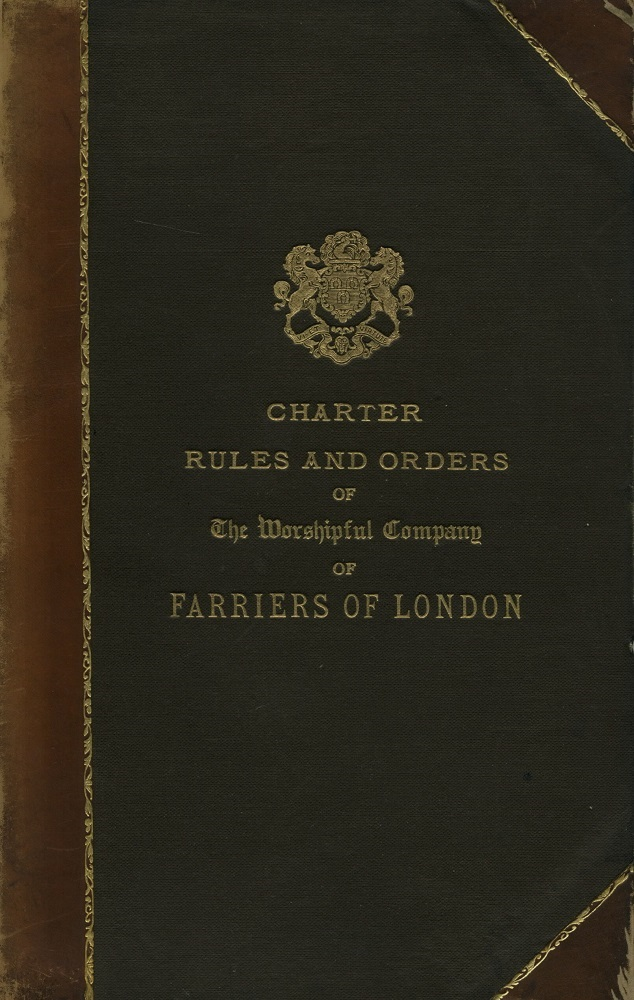Charter, Rules and Orders of The Worshipful Company of Farriers London. Worshipful Company of Farriers of London.