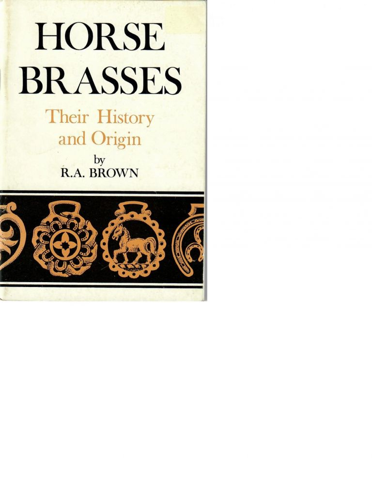 Horse Brasses: Their History and Origin. R. A. Brown.