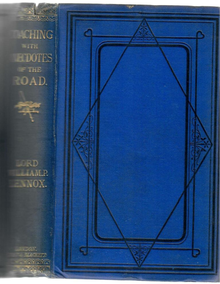 Coaching, with Anecdotes of the Road. Lord William Pitt Lennox.