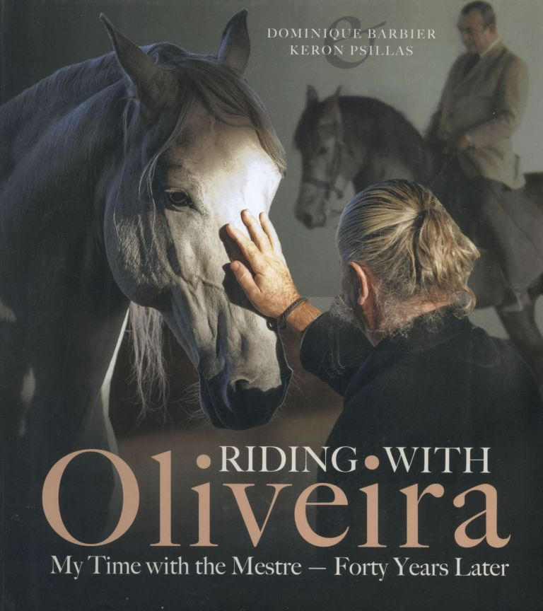 Riding with Oliveira: My Time with the Mestre--Forty Years Later. Dominique Barbier, Keron Psillas.
