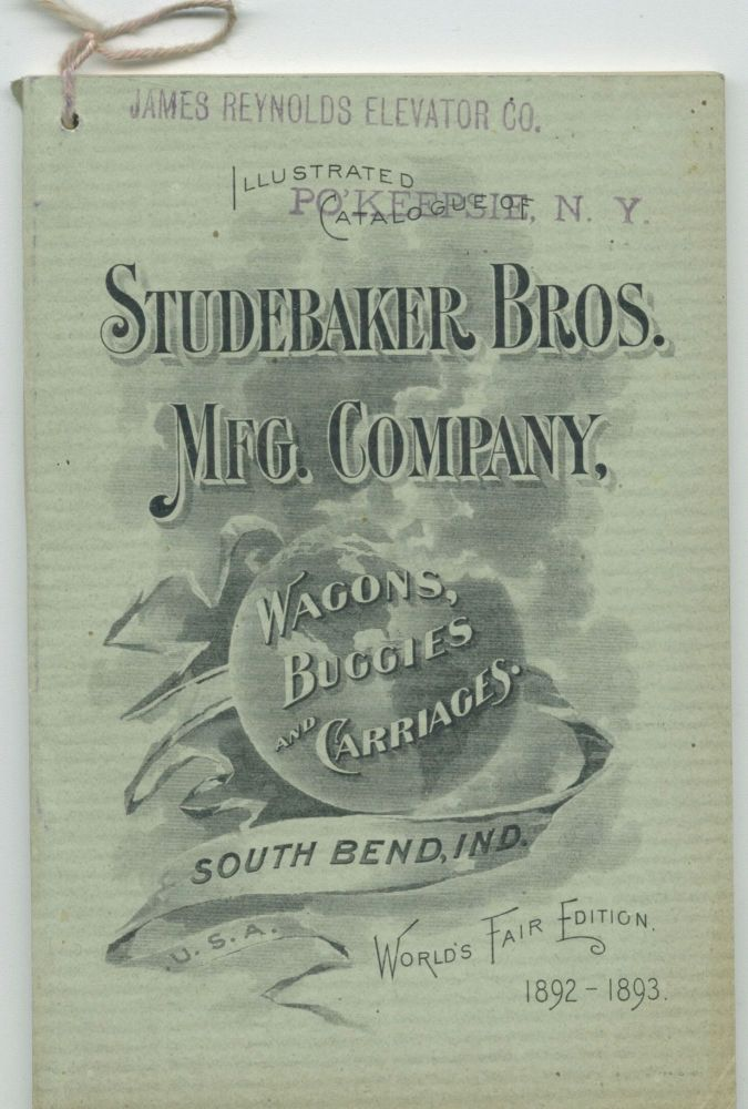 Wagons, Buggies, and Carriages: World's Fair Edition 1892-1893 [cover title]. Studebaker Brothers Manufacturing Co.