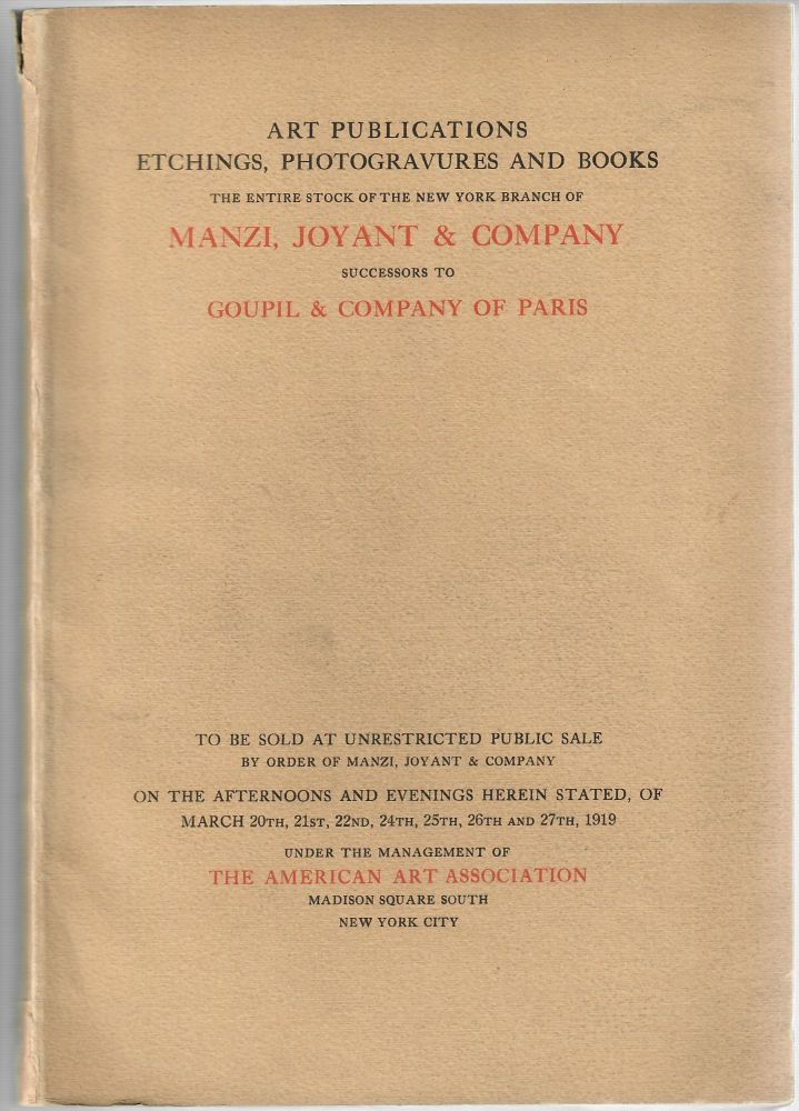 Art Publications, Etchings, Photogravures and Books; The Entire Stock of the New York Branch of Manzi, Joyant & Company Successors to Goupil & Company of Paris. American Art Association.
