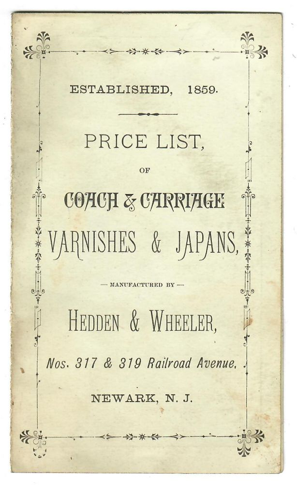 Price List of Coach & Carriage Varnishes & Japans; Manufactured by Hedden & Wheeler. Hedden, Wheeler, paint firm.