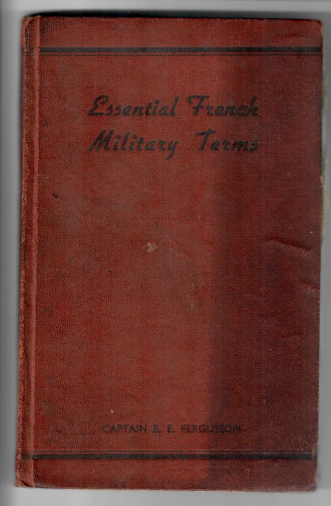 Essential French Military Terms; English-French. Captain B. E. Fergusson.