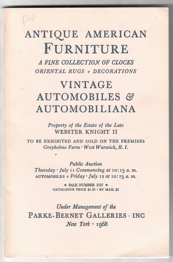 Antique American Furniture, A Fine Collection of Clocks, Oriental Rugs, Decorations, Vintage Automobiles & Automobilia [Sale 2727]; Property of the Estate of the Late Webster Knight II [Greyholme Farm, West Warwick, RI]. Parke-Bernet Galleries.