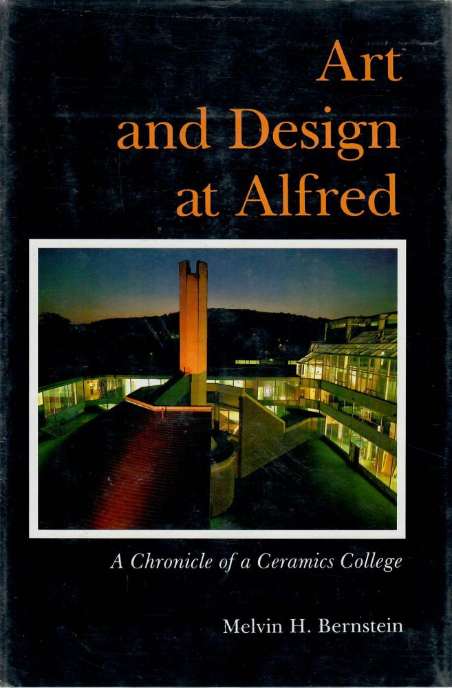 Art and Design at Alfred; A Chronicle of a Ceramics College. Melvin H. Bernstein.