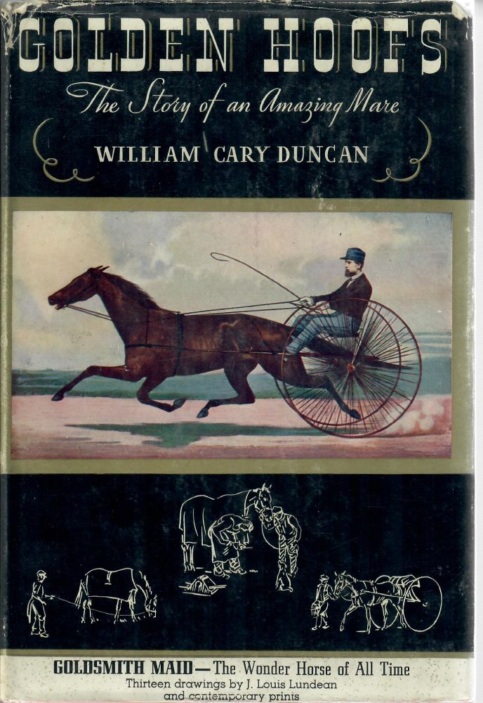 Golden Hoofs: The True Story of an Amazing Mare, Goldsmith Maid. William Cary Duncan.