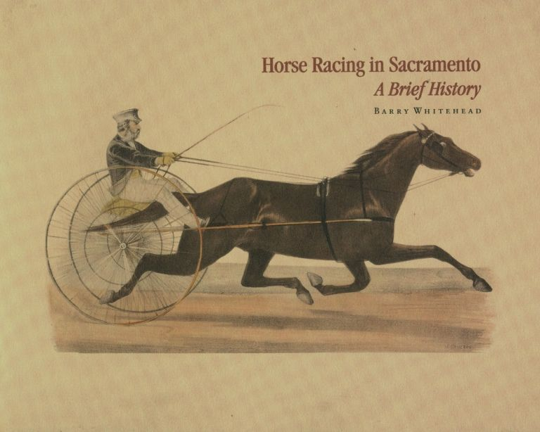 Horse Racing in Sacramento: A Brief History [1 of 500]. Barry Whitehead.