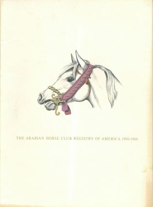 The Arabian Horse Club Registry of America 1908-1960. Arabian Horse Club Registry of America