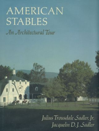 American Stables: An Architectural Tour. Julius Trousdale Sadler, Jr, Jacquelin D. J