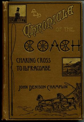 Chronicle of the Coach: Charing Cross to Ilfracombe. John Denison Champlin