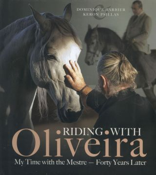 Riding with Oliveira: My Time with the Mestre--Forty Years Later. Dominique Barbier, Keron Psillas