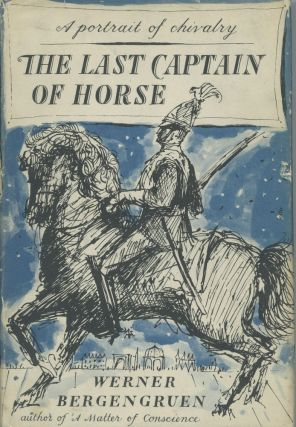 The Last Captain of Horse: A Portrait of Chivalry. Werner Bergengruen