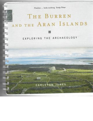 The Burren and the Arran Islands; Exploring the Archaeology. Carleton Jones