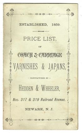 Price List of Coach & Carriage Varnishes & Japans; Manufactured by Hedden & Wheeler. Hedden,...